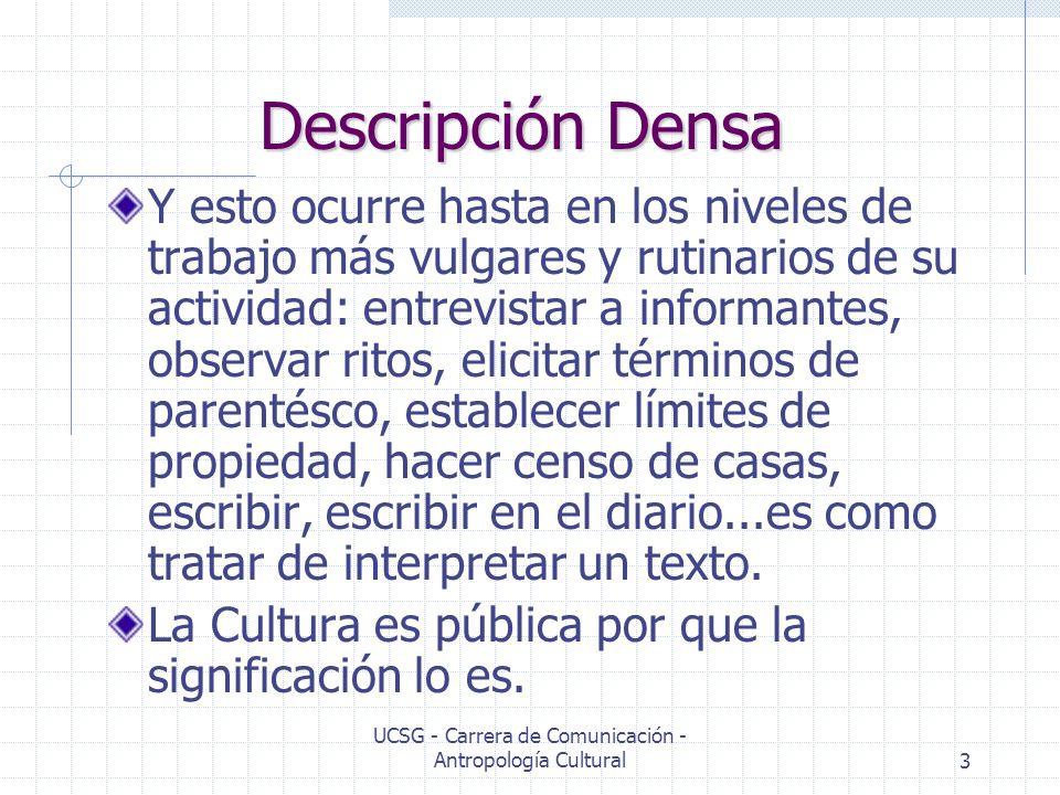 UCSG - Carrera de Comunicación - Antropología Cultural3 Descripción Densa Y esto ocurre hasta en los niveles de trabajo más vulgares y rutinarios de s