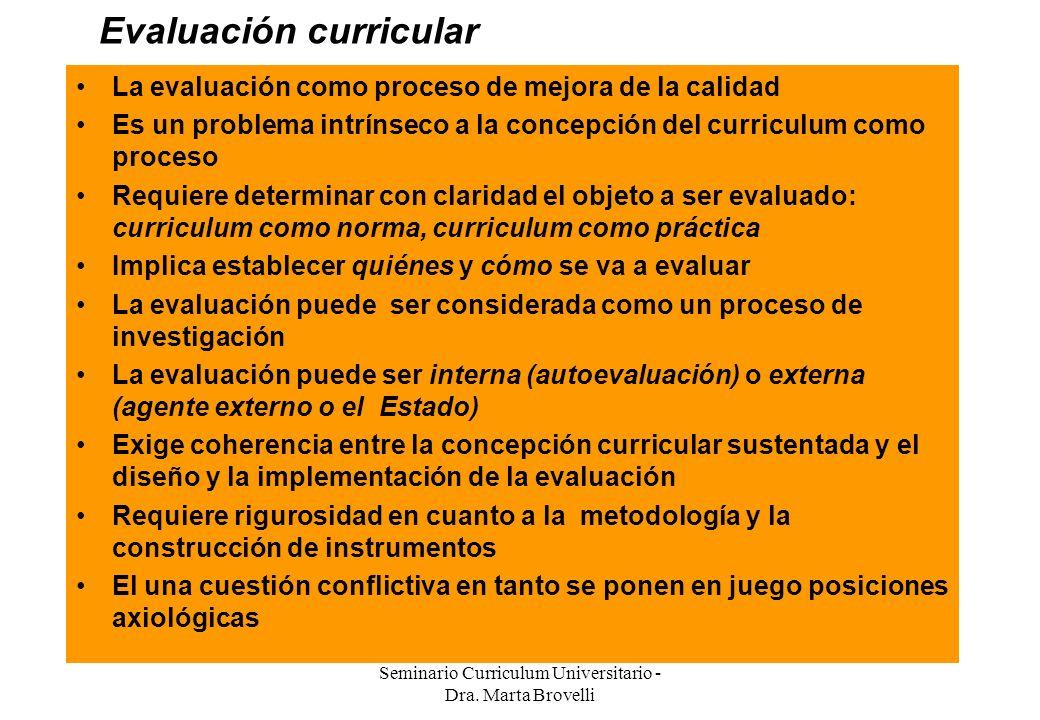 Seminario Curriculum Universitario - Dra. Marta Brovelli Evaluación curricular La evaluación como proceso de mejora de la calidad Es un problema intrí