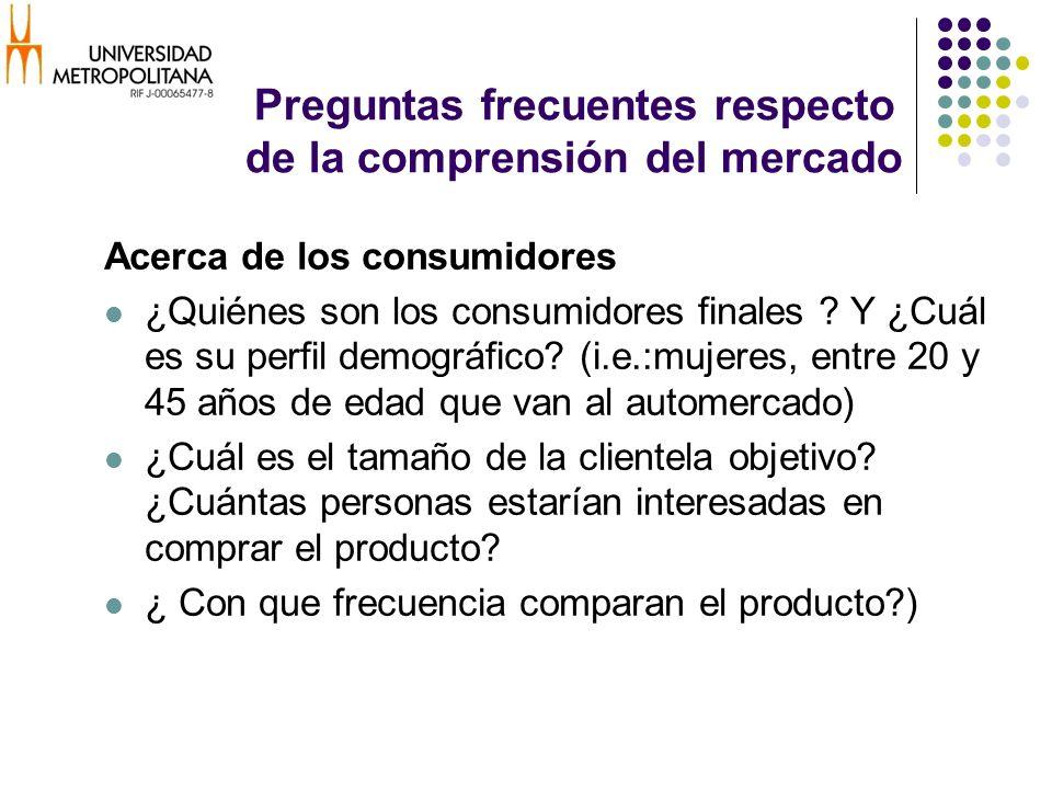 Preguntas frecuentes respecto de la comprensión del mercado Acerca de los consumidores ¿Quiénes son los consumidores finales ? Y ¿Cuál es su perfil de