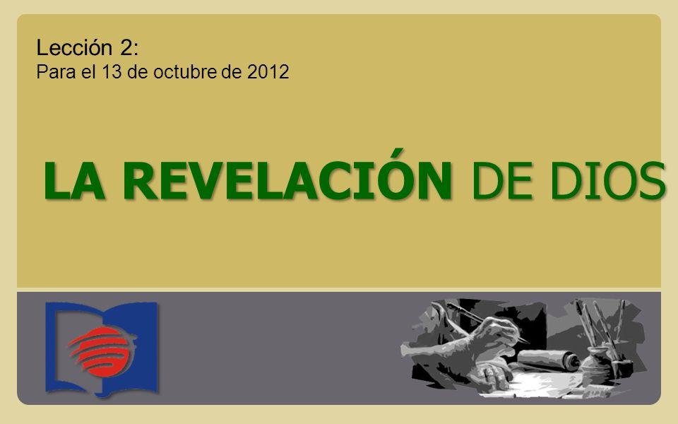 LA REVELACIÓN DE DIOS Lección 2: Para el 13 de octubre de 2012