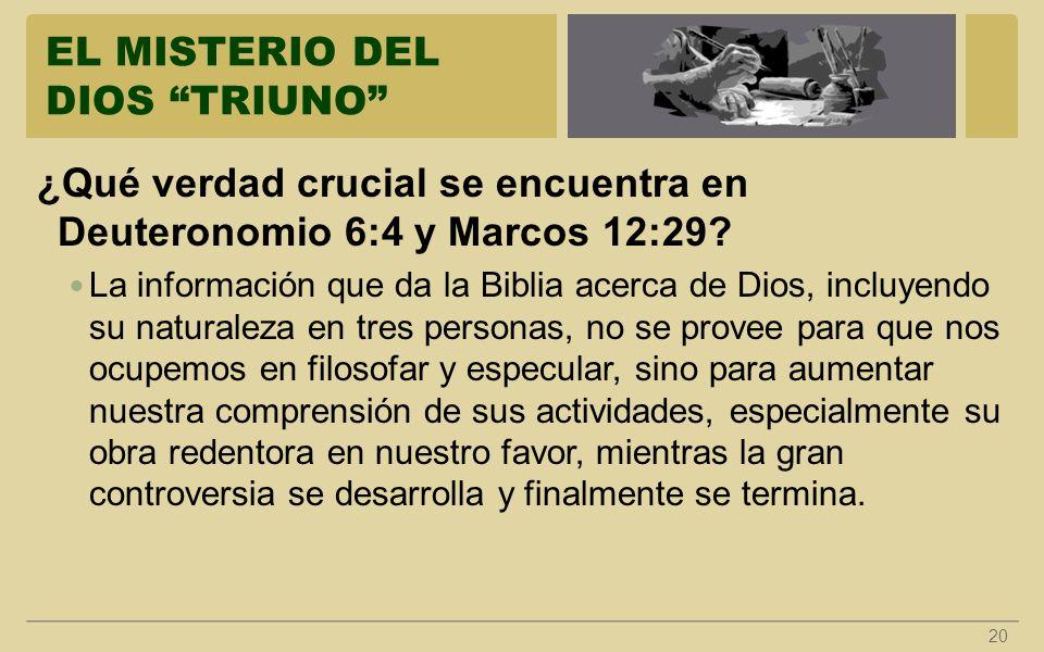 EL MISTERIO DEL DIOS TRIUNO 20 ¿Qué verdad crucial se encuentra en Deuteronomio 6:4 y Marcos 12:29? La información que da la Biblia acerca de Dios, in