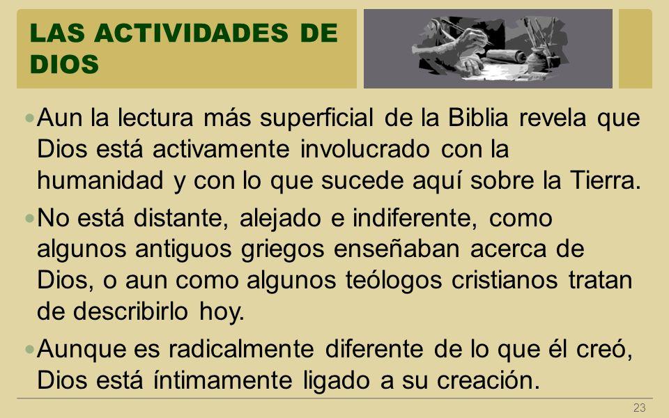 LAS ACTIVIDADES DE DIOS 23 Aun la lectura más superficial de la Biblia revela que Dios está activamente involucrado con la humanidad y con lo que suce