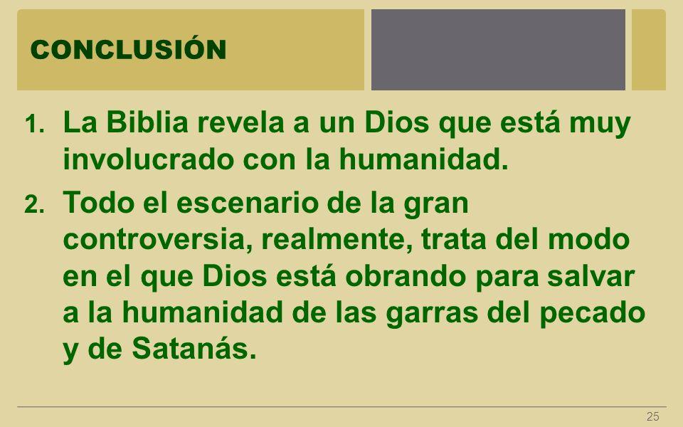 CONCLUSIÓN 1. La Biblia revela a un Dios que está muy involucrado con la humanidad. 2. Todo el escenario de la gran controversia, realmente, trata del