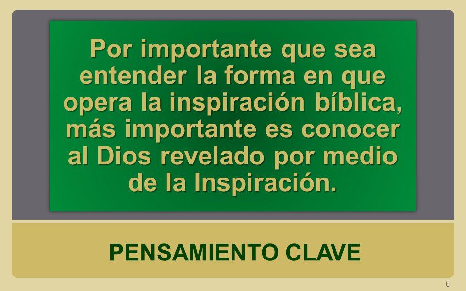 LA NATURALEZA DE LA INSPIRACIÓN 17 ¿De qué forma opera la inspiración bíblica.