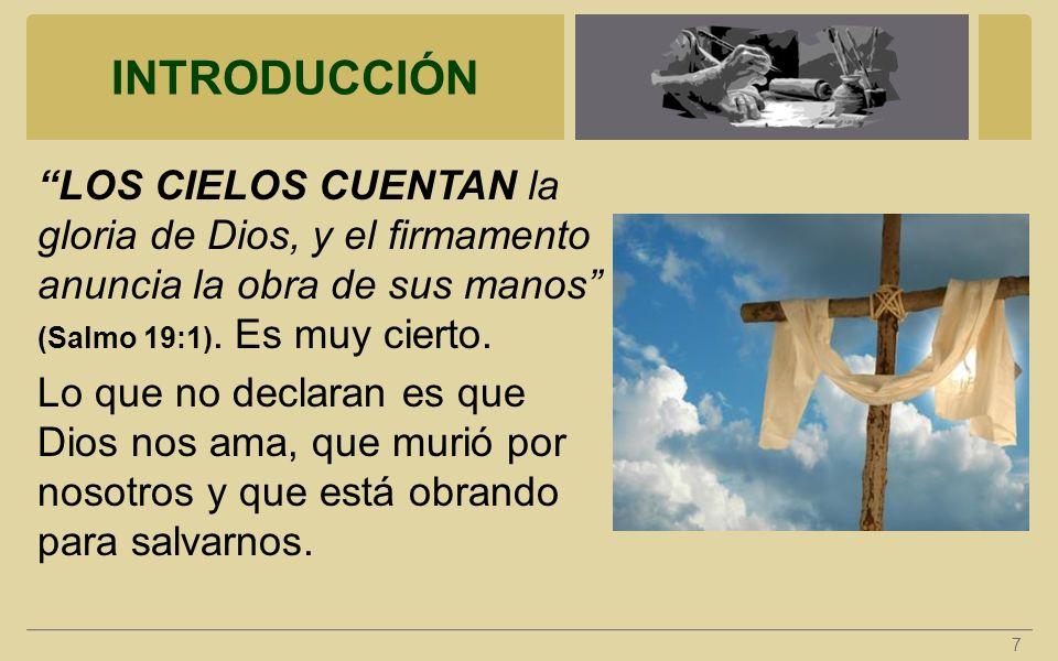 INTRODUCCIÓN LOS CIELOS CUENTAN la gloria de Dios, y el firmamento anuncia la obra de sus manos (Salmo 19:1). Es muy cierto. Lo que no declaran es que