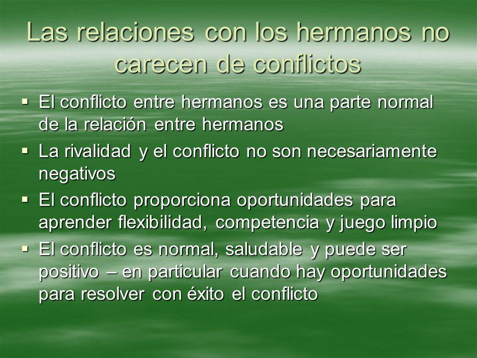 Las relaciones con los hermanos no carecen de conflictos El conflicto entre hermanos es una parte normal de la relación entre hermanos El conflicto en