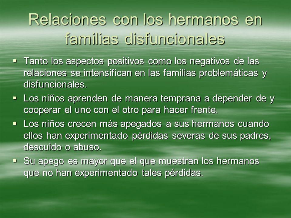 Relaciones con los hermanos en familias disfuncionales Tanto los aspectos positivos como los negativos de las relaciones se intensifican en las famili
