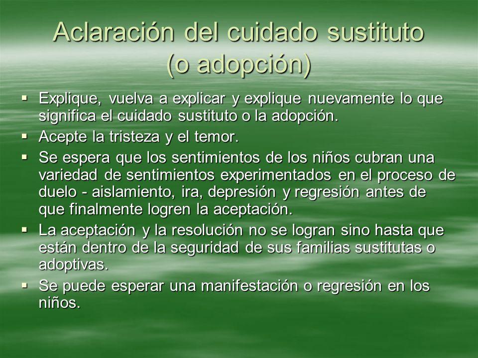 Aclaración del cuidado sustituto (o adopción) Explique, vuelva a explicar y explique nuevamente lo que significa el cuidado sustituto o la adopción. E