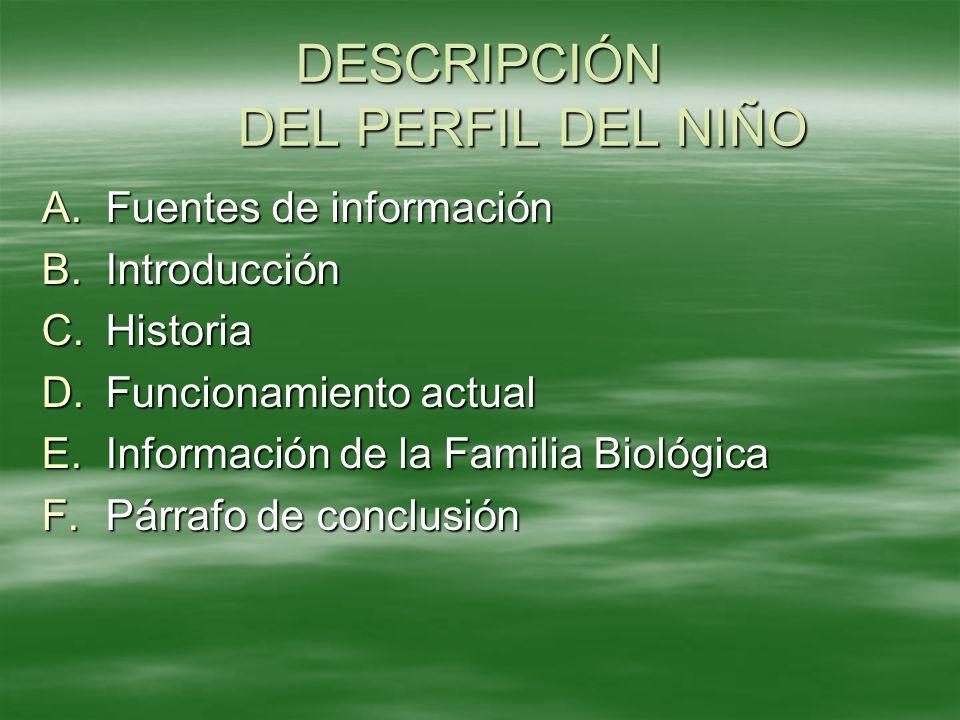 DESCRIPCIÓN DEL PERFIL DEL NIÑO A.Fuentes de información B.Introducción C.Historia D.Funcionamiento actual E.Información de la Familia Biológica F.Pár
