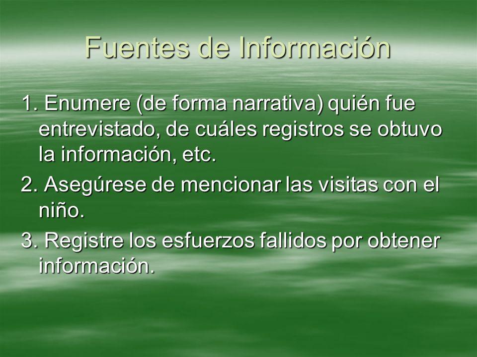 Fuentes de Información 1. Enumere (de forma narrativa) quién fue entrevistado, de cuáles registros se obtuvo la información, etc. 2. Asegúrese de menc