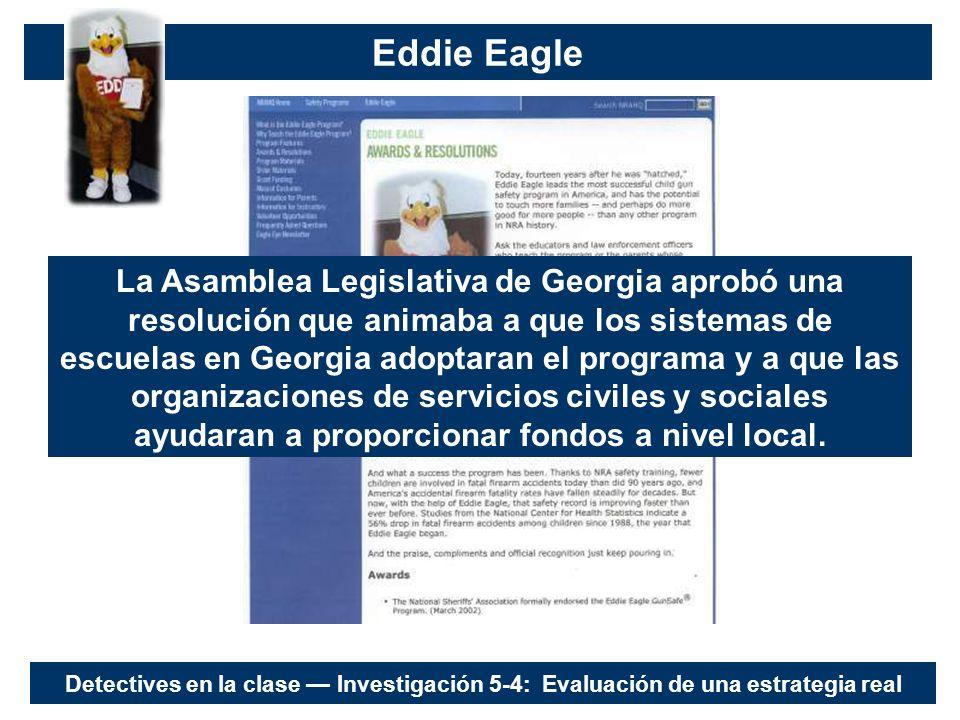 Eddie Eagle La Asamblea Legislativa de Georgia aprobó una resolución que animaba a que los sistemas de escuelas en Georgia adoptaran el programa y a que las organizaciones de servicios civiles y sociales ayudaran a proporcionar fondos a nivel local.