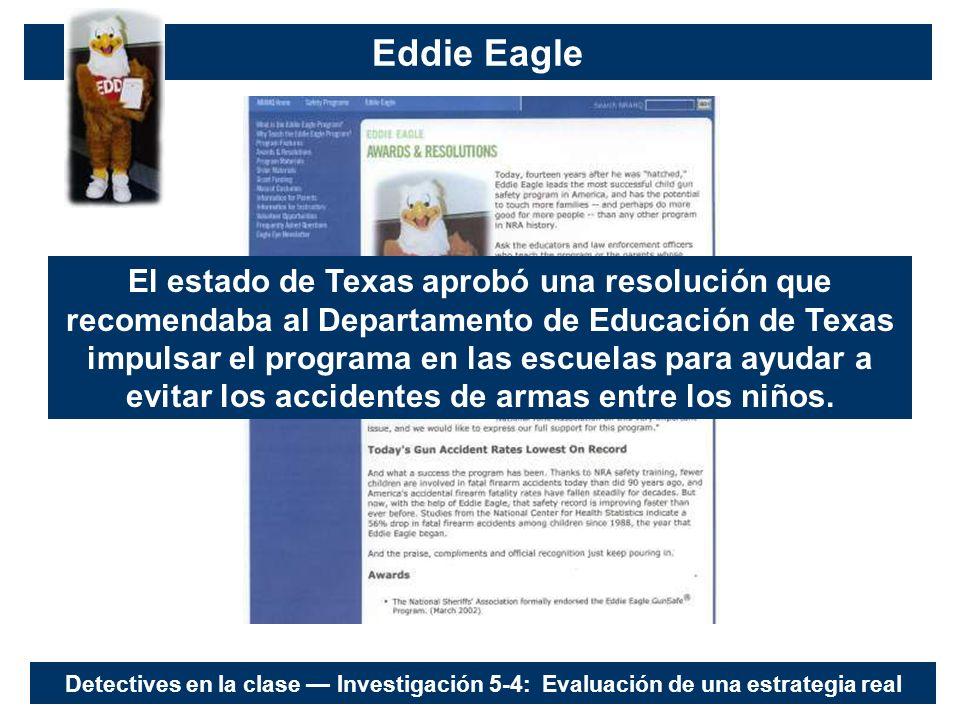 Eddie Eagle El estado de Texas aprobó una resolución que recomendaba al Departamento de Educación de Texas impulsar el programa en las escuelas para ayudar a evitar los accidentes de armas entre los niños.
