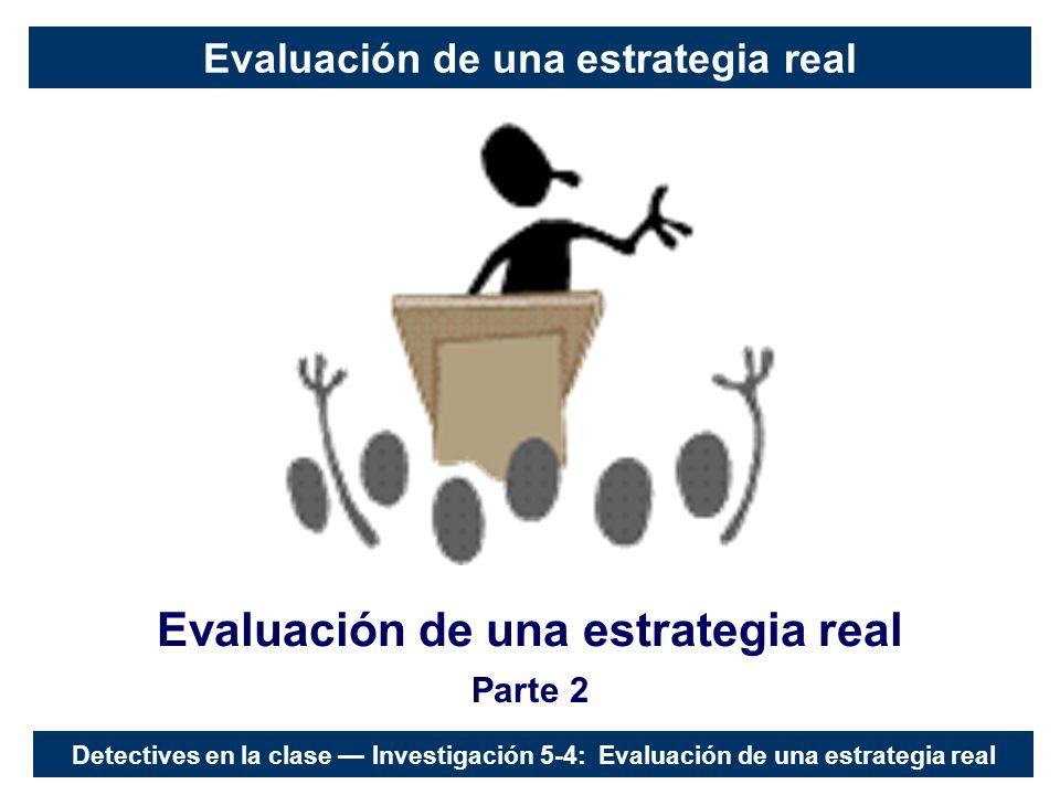 Evaluación de una estrategia real Parte 2 Detectives en la clase Investigación 5-4: Evaluación de una estrategia real