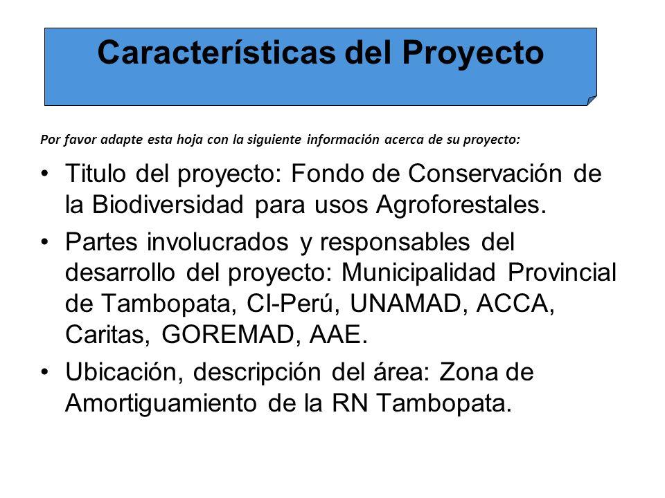 Por favor adapte esta hoja con la siguiente información acerca de su proyecto: Titulo del proyecto: Fondo de Conservación de la Biodiversidad para usos Agroforestales.