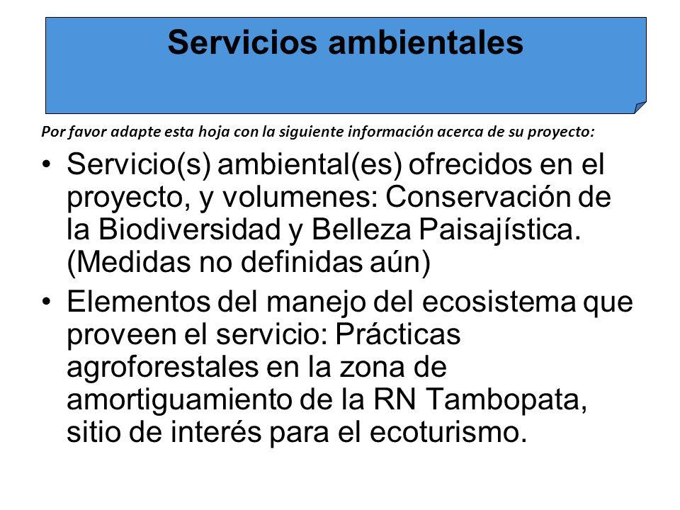 Por favor adapte esta hoja con la siguiente información acerca de su proyecto: Servicio(s) ambiental(es) ofrecidos en el proyecto, y volumenes: Conservación de la Biodiversidad y Belleza Paisajística.