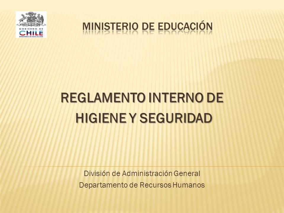 REGLAMENTO INTERNO DE HIGIENE Y SEGURIDAD HIGIENE Y SEGURIDAD División de Administración General Departamento de Recursos Humanos