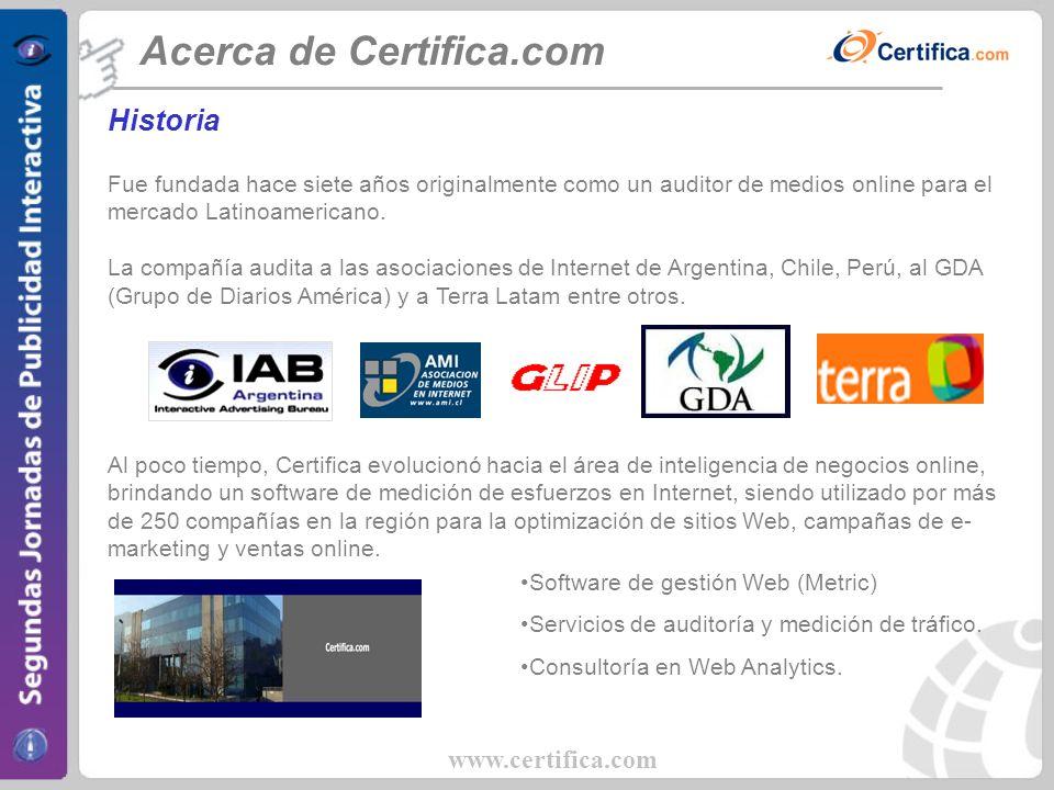 www.certifica.com Acerca de Certifica.com Historia Fue fundada hace siete años originalmente como un auditor de medios online para el mercado Latinoam