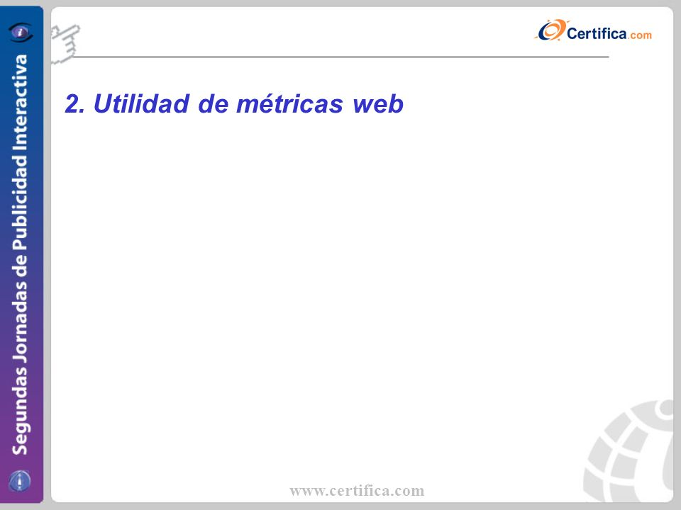 www.certifica.com Utilidad de métricas Web Usos 1.
