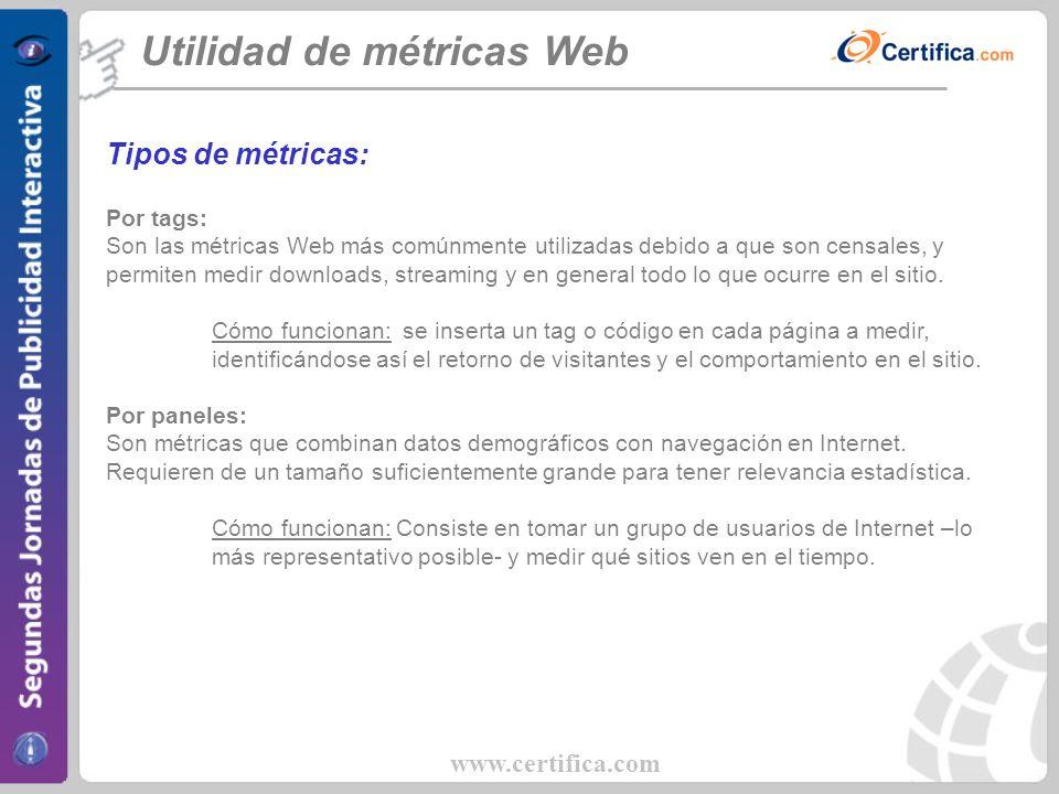 www.certifica.com Utilidad de métricas Web Tipos de métricas: Por tags: Son las métricas Web más comúnmente utilizadas debido a que son censales, y pe