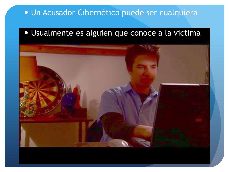 Un Acusador Cibernético puede ser cualquiera Usualmente es alguien que conoce a la victima