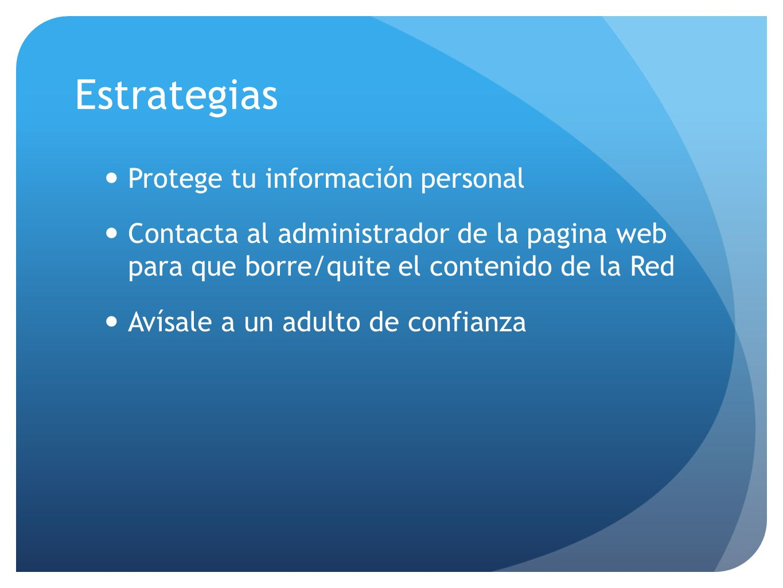 Protege tu información personal Contacta al administrador de la pagina web para que borre/quite el contenido de la Red Avísale a un adulto de confianz
