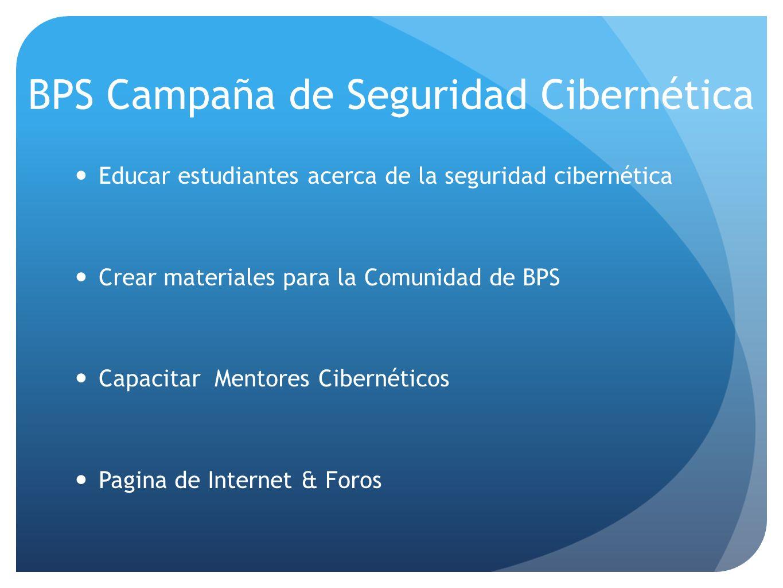 BPS Campaña de Seguridad Cibernética Educar estudiantes acerca de la seguridad cibernética Crear materiales para la Comunidad de BPS Capacitar Mentore