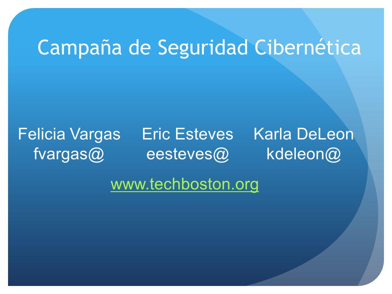 Felicia Vargas fvargas@ www.techboston.org Campaña de Seguridad Cibernética Eric Esteves eesteves@ Karla DeLeon kdeleon@