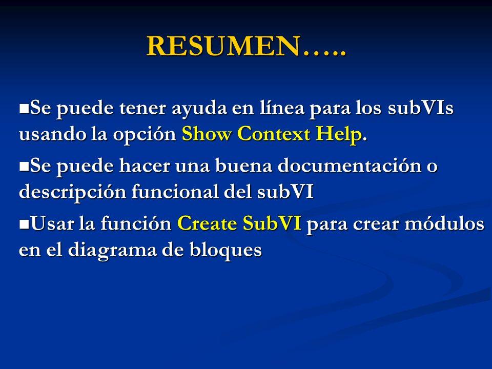 RESUMEN….. Se puede tener ayuda en línea para los subVIs usando la opción Show Context Help. Se puede tener ayuda en línea para los subVIs usando la o