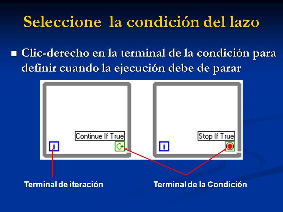 Seleccione la condición del lazo Clic-derecho en la terminal de la condición para definir cuando la ejecución debe de parar Clic-derecho en la terminal de la condición para definir cuando la ejecución debe de parar Terminal de iteraciónTerminal de la Condición