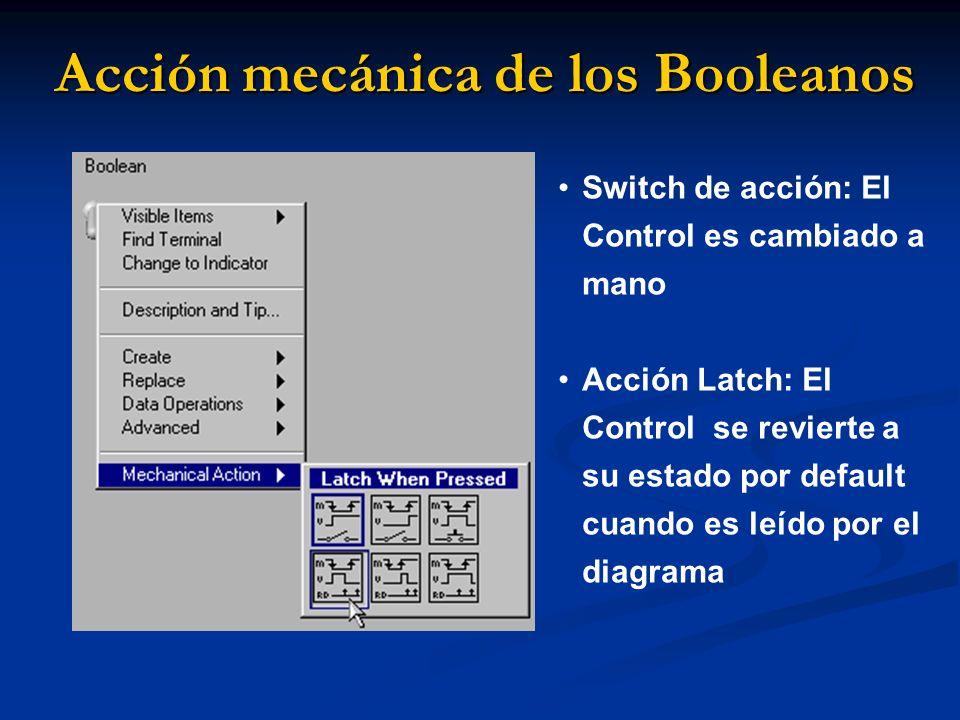 Acción mecánica de los Booleanos Switch de acción: El Control es cambiado a mano Acción Latch: El Control se revierte a su estado por default cuando es leído por el diagrama