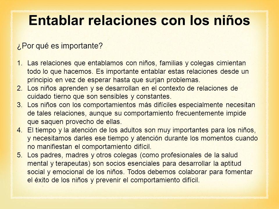 Entablar relaciones con los niños ¿Por qué es importante? 1.Las relaciones que entablamos con niños, familias y colegas cimientan todo lo que hacemos.
