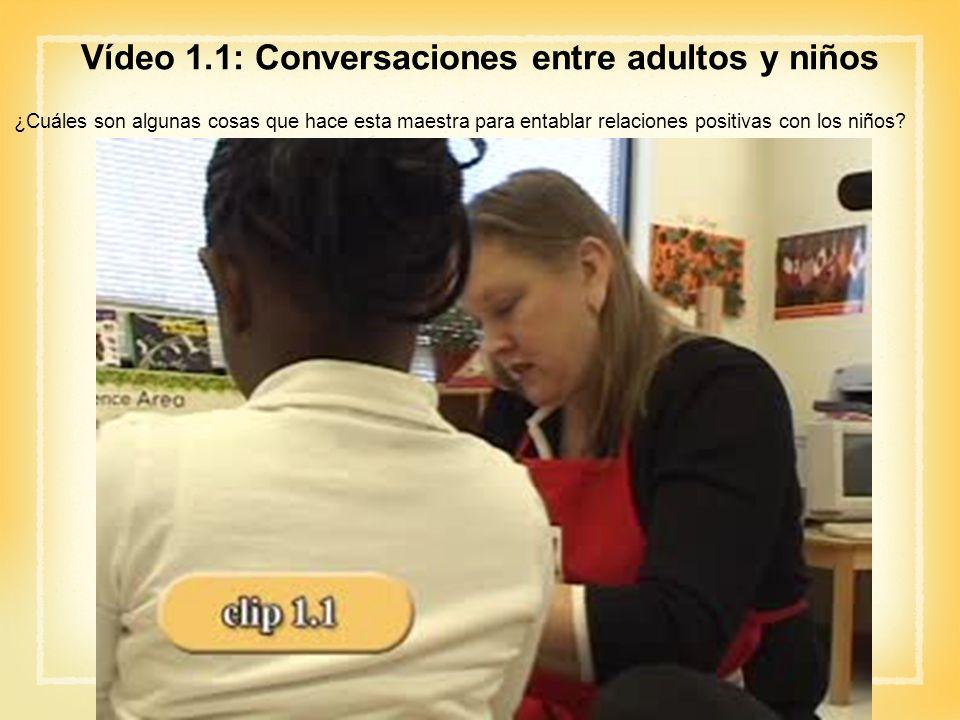 Vídeo 1.1: Conversaciones entre adultos y niños ¿Cuáles son algunas cosas que hace esta maestra para entablar relaciones positivas con los niños?