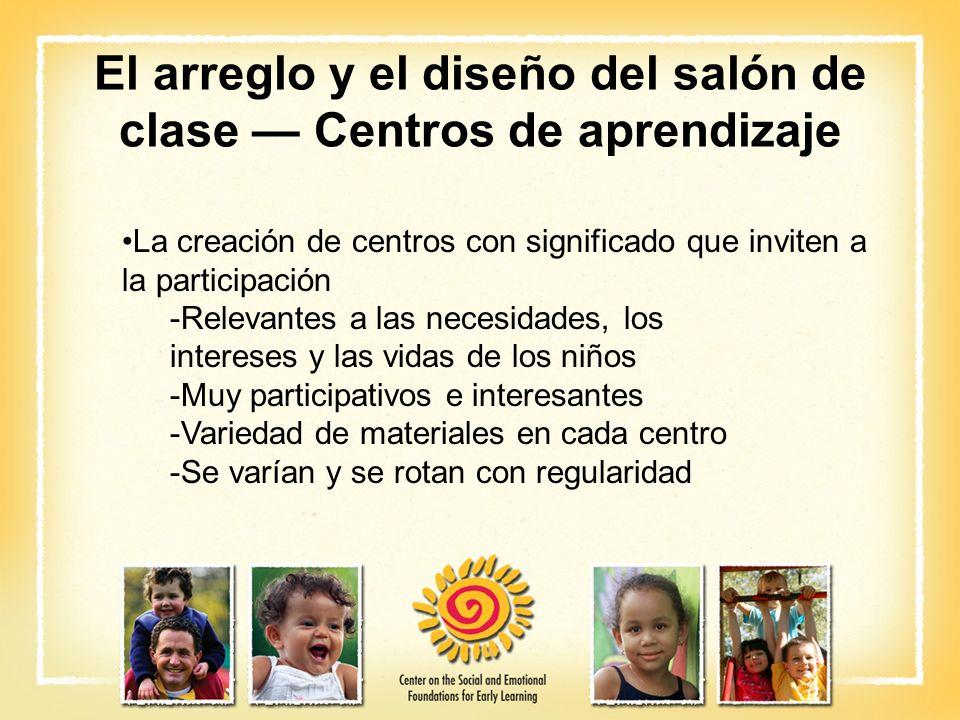 El arreglo y el diseño del salón de clase Centros de aprendizaje La creación de centros con significado que inviten a la participación -Relevantes a l