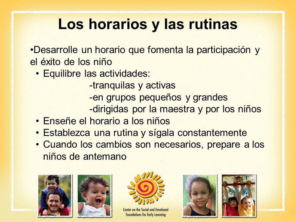 Los horarios y las rutinas Desarrolle un horario que fomenta la participación y el éxito de los niño Equilibre las actividades: -tranquilas y activas