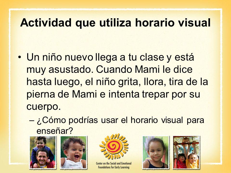 Actividad que utiliza horario visual Un niño nuevo llega a tu clase y está muy asustado. Cuando Mami le dice hasta luego, el niño grita, llora, tira d