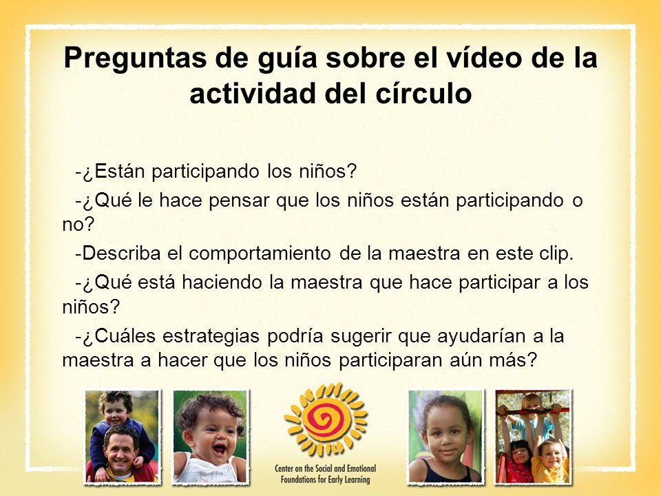Preguntas de guía sobre el vídeo de la actividad del círculo -¿Están participando los niños? -¿Qué le hace pensar que los niños están participando o n