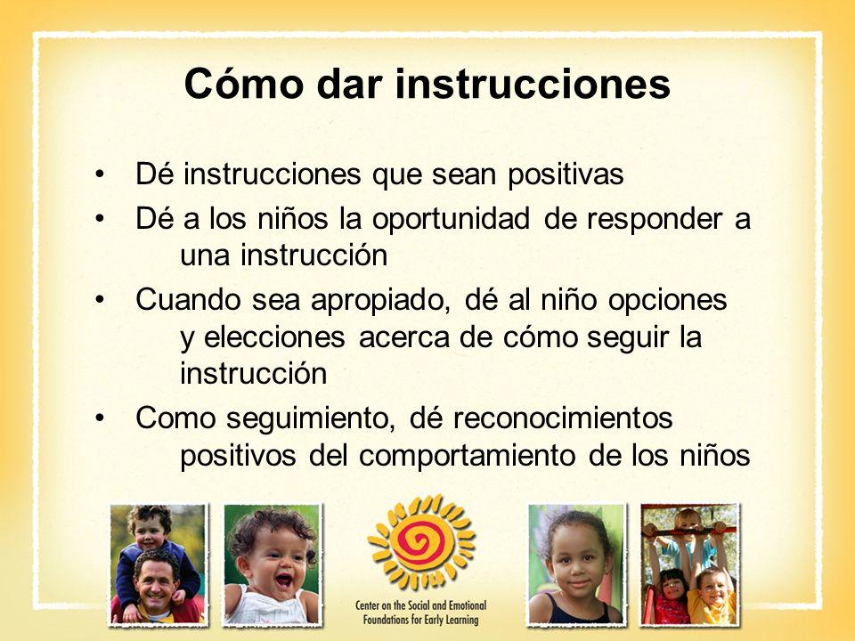 Cómo dar instrucciones Dé instrucciones que sean positivas Dé a los niños la oportunidad de responder a una instrucción Cuando sea apropiado, dé al ni