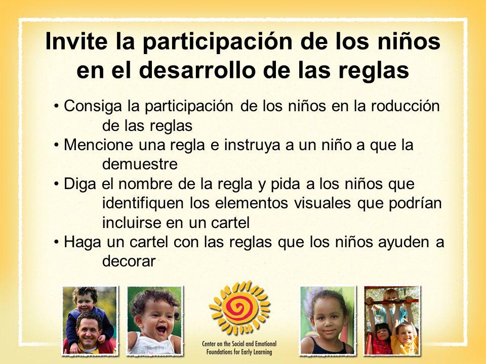 Invite la participación de los niños en el desarrollo de las reglas Consiga la participación de los niños en la roducción de las reglas Mencione una r