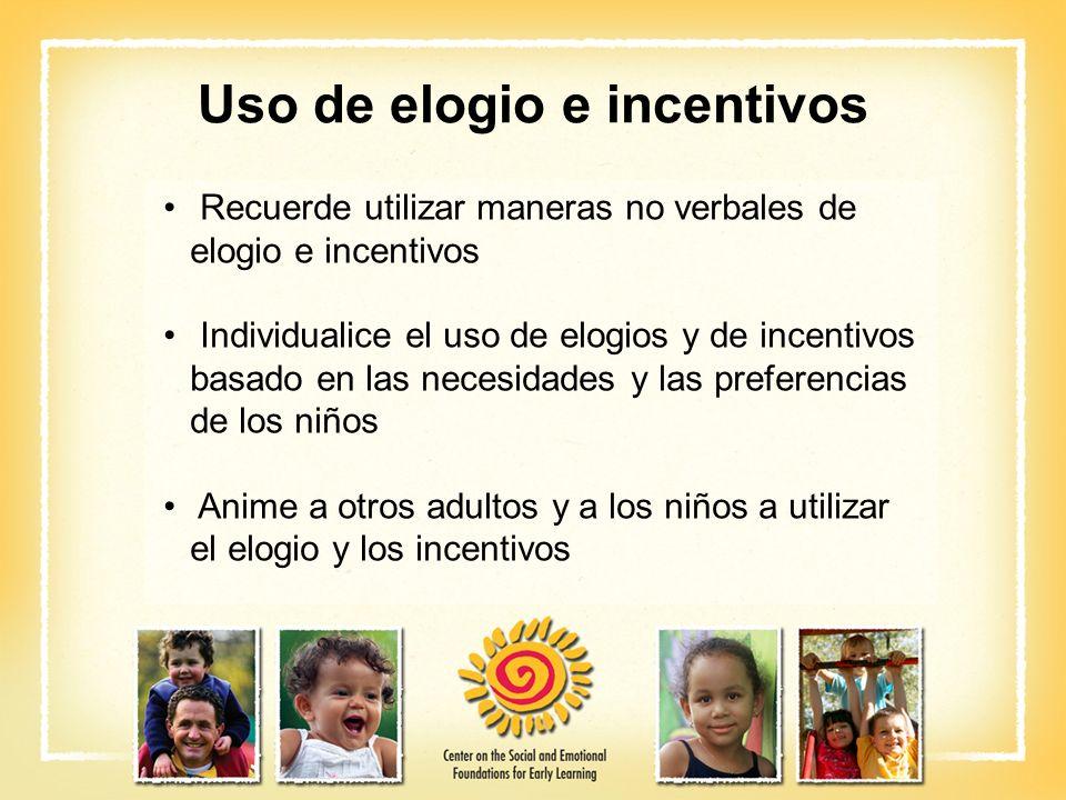 Uso de elogio e incentivos Recuerde utilizar maneras no verbales de elogio e incentivos Individualice el uso de elogios y de incentivos basado en las