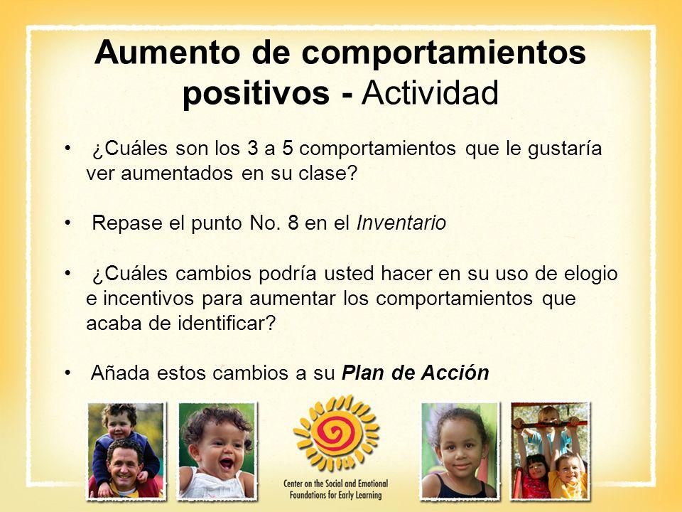 Aumento de comportamientos positivos - Actividad ¿Cuáles son los 3 a 5 comportamientos que le gustaría ver aumentados en su clase? Repase el punto No.