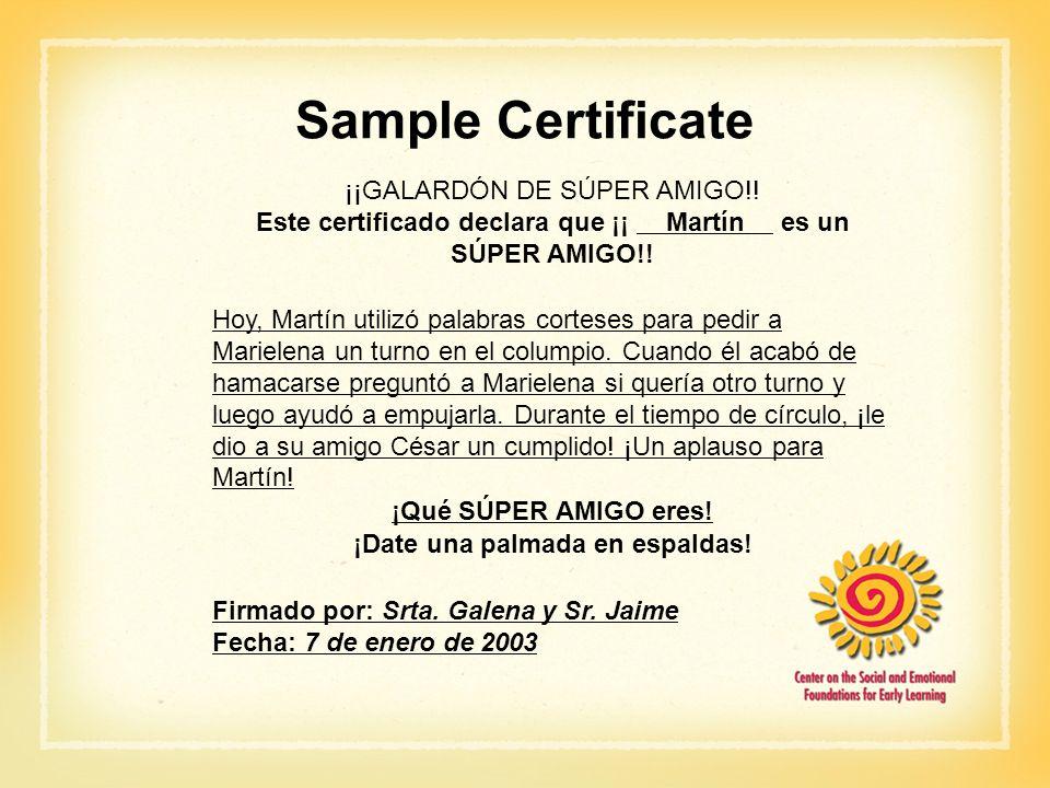 Sample Certificate ¡¡GALARDÓN DE SÚPER AMIGO!! Este certificado declara que ¡¡ Martín es un SÚPER AMIGO!! Hoy, Martín utilizó palabras corteses para p