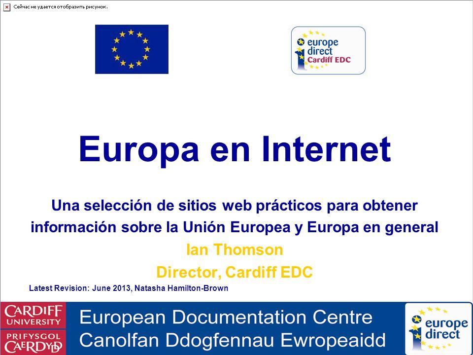 Europe on the Internet © Ian Thomson, Cardiff EDC, June 2013 Seguimiento de las políticas: Portal de Transparencia La nueva Portal de Transparencia lanzado en Junio 2012 junta información para facilitar a los ciudadanos seguir la formulación de políticas de la UE.