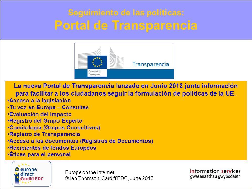 Europe on the Internet © Ian Thomson, Cardiff EDC, June 2013 Seguimiento de las políticas: Portal de Transparencia La nueva Portal de Transparencia la