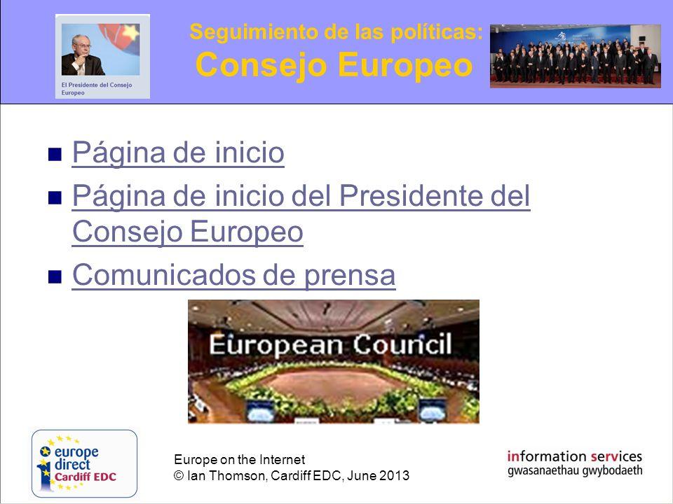Europe on the Internet © Ian Thomson, Cardiff EDC, June 2013 Página de inicio Página de inicio del Presidente del Consejo Europeo Página de inicio del
