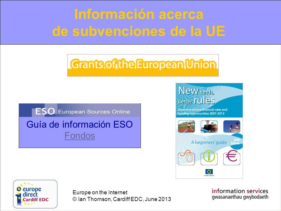 Europe on the Internet © Ian Thomson, Cardiff EDC, June 2013 Información acerca de subvenciones de la UE Guía de información ESO Fondos