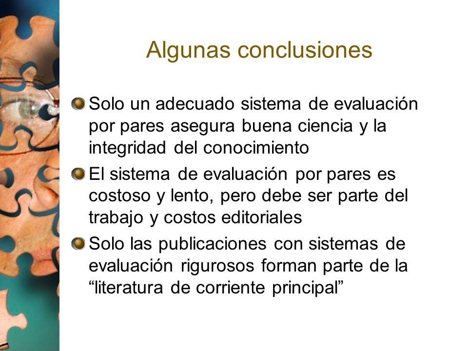 Algunas conclusiones Solo un adecuado sistema de evaluación por pares asegura buena ciencia y la integridad del conocimiento El sistema de evaluación
