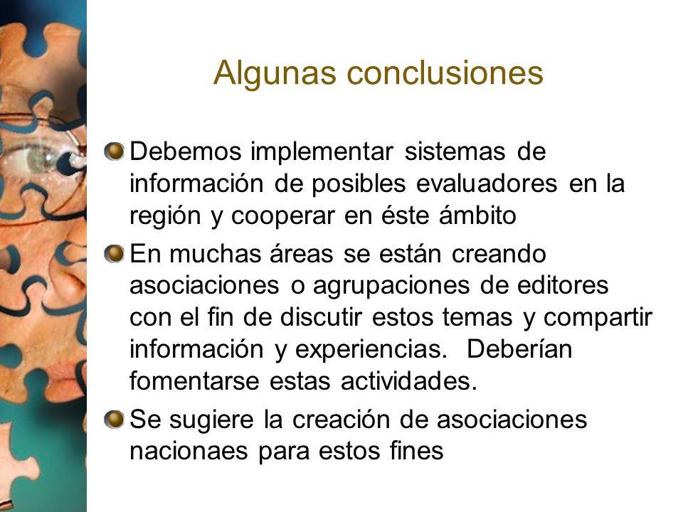 Algunas conclusiones Debemos implementar sistemas de información de posibles evaluadores en la región y cooperar en éste ámbito En muchas áreas se est