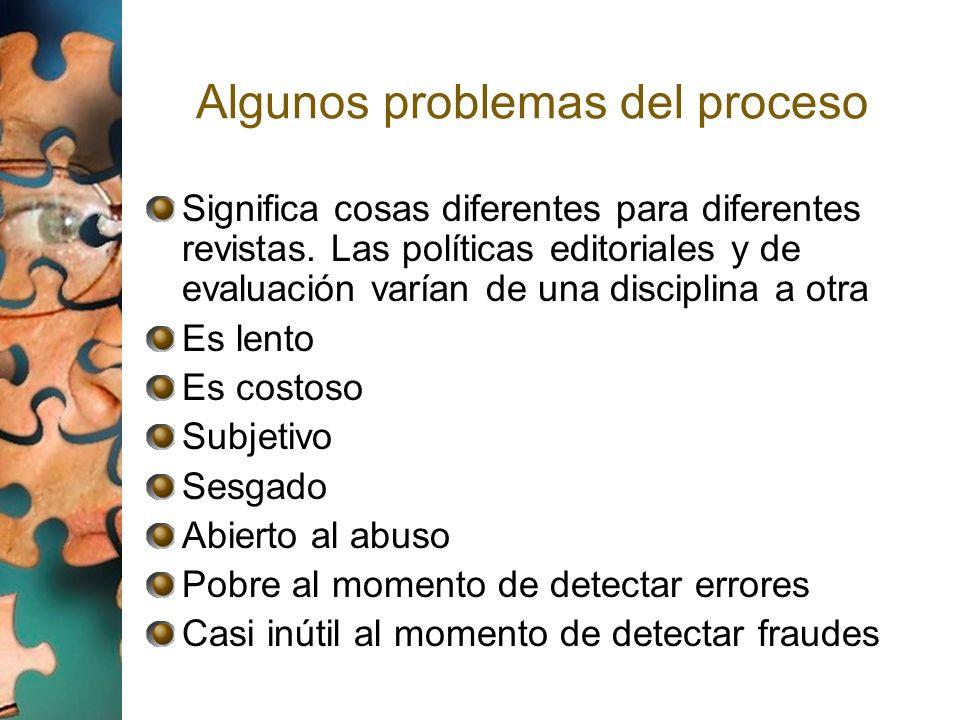Algunos problemas del proceso Significa cosas diferentes para diferentes revistas. Las políticas editoriales y de evaluación varían de una disciplina