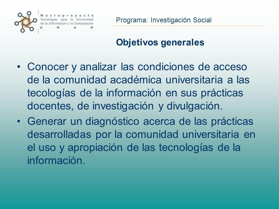 Programa: Investigación Social Objetivos generales Conocer y analizar las condiciones de acceso de la comunidad académica universitaria a las tecologí
