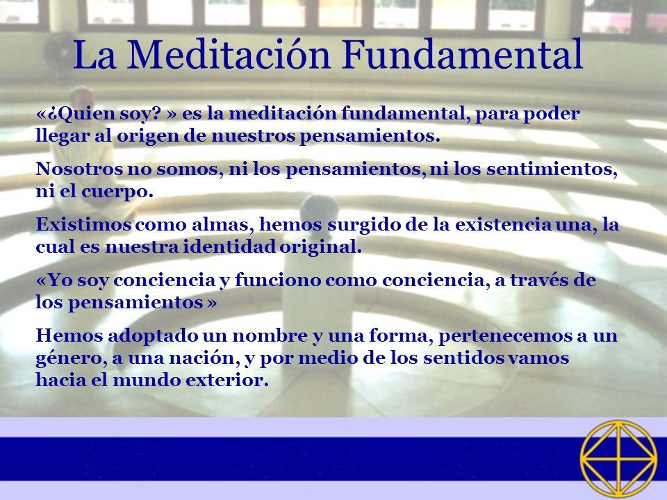 La Meditación Fundamental «¿Quien soy? » es la meditación fundamental, para poder llegar al origen de nuestros pensamientos. Nosotros no somos, ni los